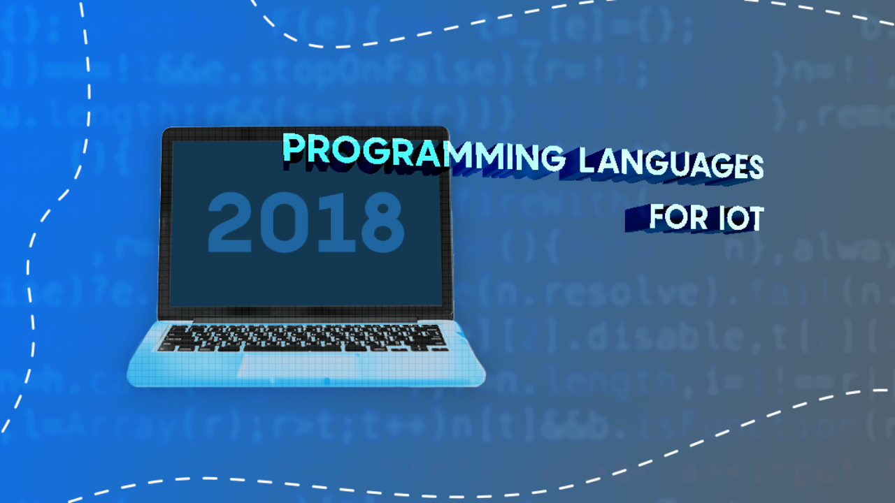 Top 3 Programming Languages for IoT Development In 2018 | IoT For All
