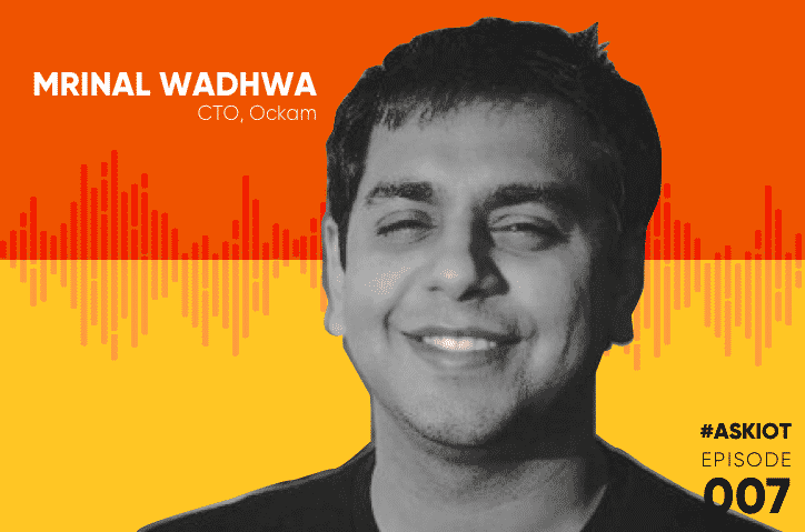 Ask IoT interview with Mrinal Wadhwa