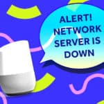 "Image of a Google Home with a speech bubble that says ""ALERT! Network server is down!"""