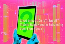 What Impact Do IoT-Based Mobile Apps Have In Enhancing User Experience