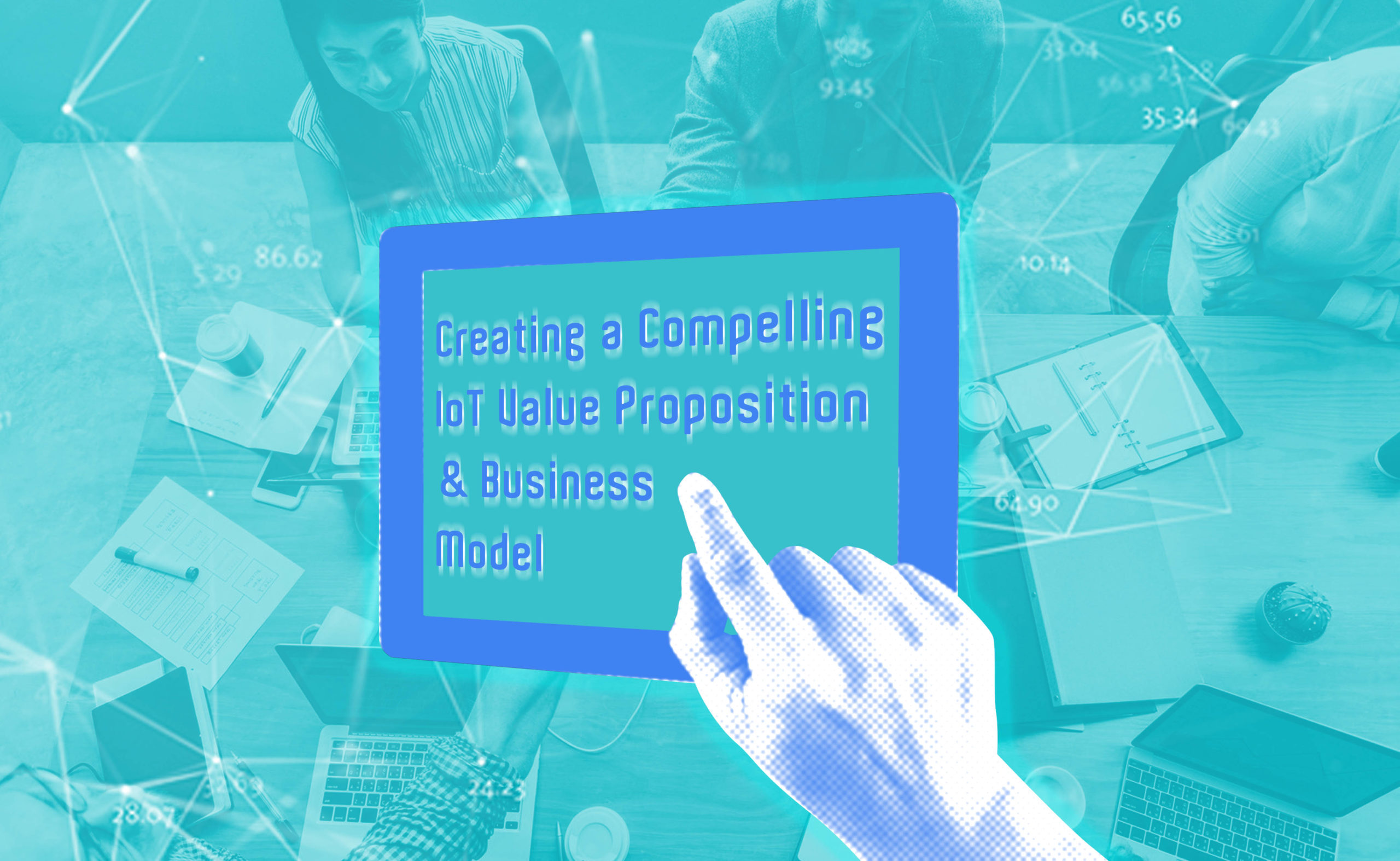 Creating a Compelling IoT Value Proposition & Business Model