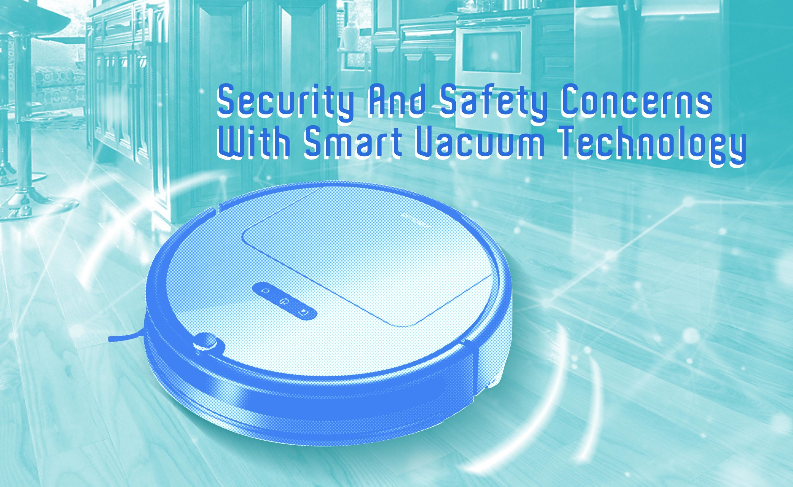 Security And Safety Concerns With Smart Vacuum Technology