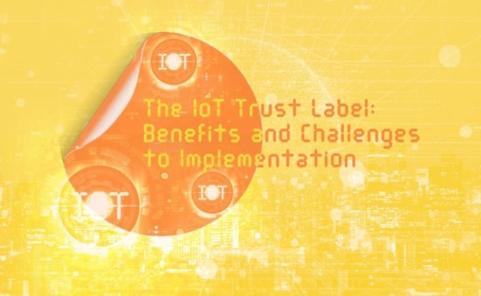 The IoT Trust Label- Benefits and Challenges to Implementation