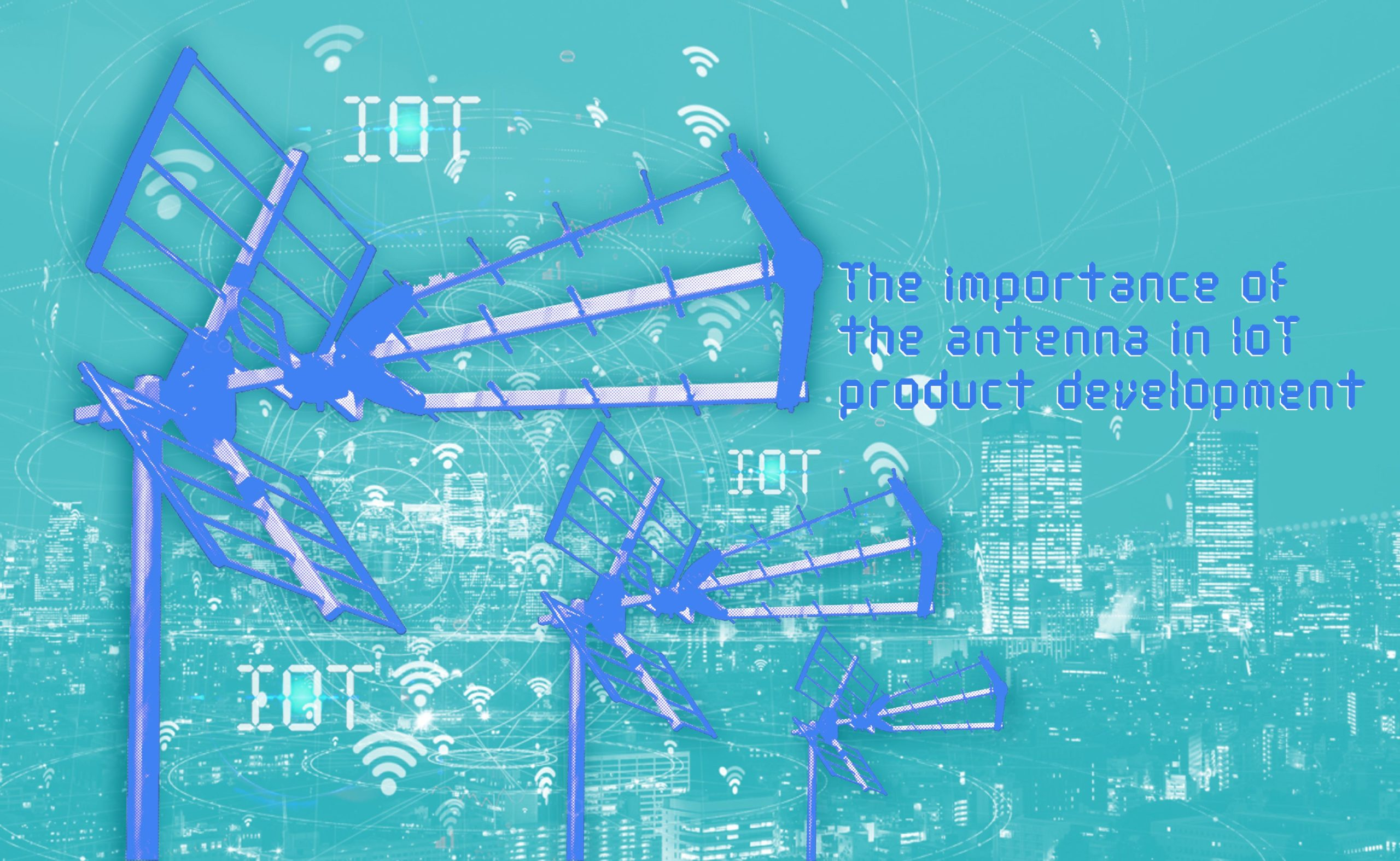 The Importance of the Antenna in IoT Product Development