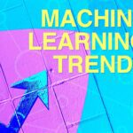 Machine learning trends